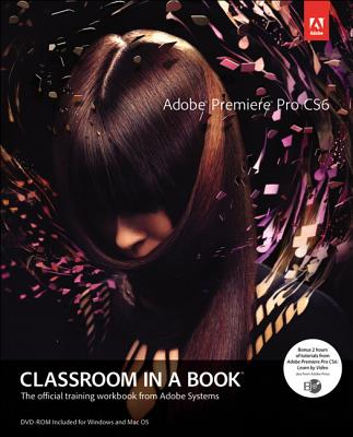 Adobe Premiere Pro Cs6 Classroom in a Book By Adobe Creative Team (COR)