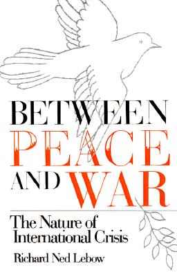 Between Peace and War By Lebow, Richard Ned